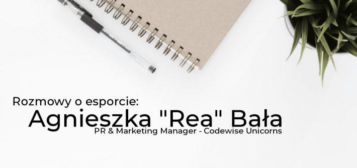"""Rozmowy o esporcie: Agnieszka """"Rea"""" Bała - PR & Marketing Manager Codewise Unicorns"""