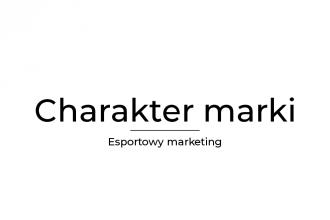Charakter marki - jak zbudować silną esportową markę
